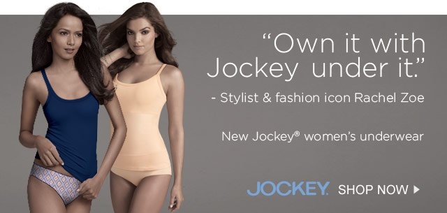 """Own it with Jockey under it"" - Stylist & fashion icon Rachel Zoe. New Jockey Women's underwear. SHOP NOW."