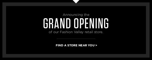 Announcing the grand opening of our fashion valley retail store - Find a store near you