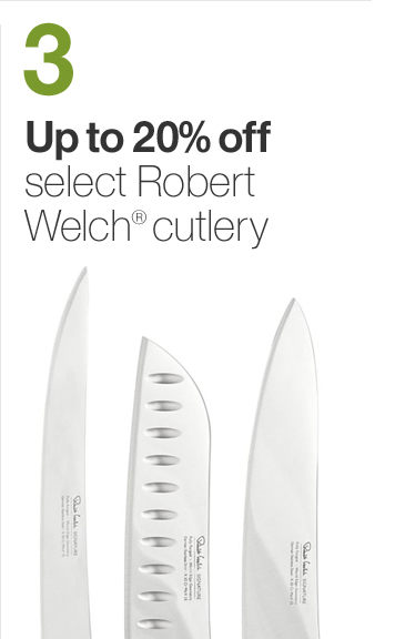 3 up to 20% off select Robert Welch® cutlery