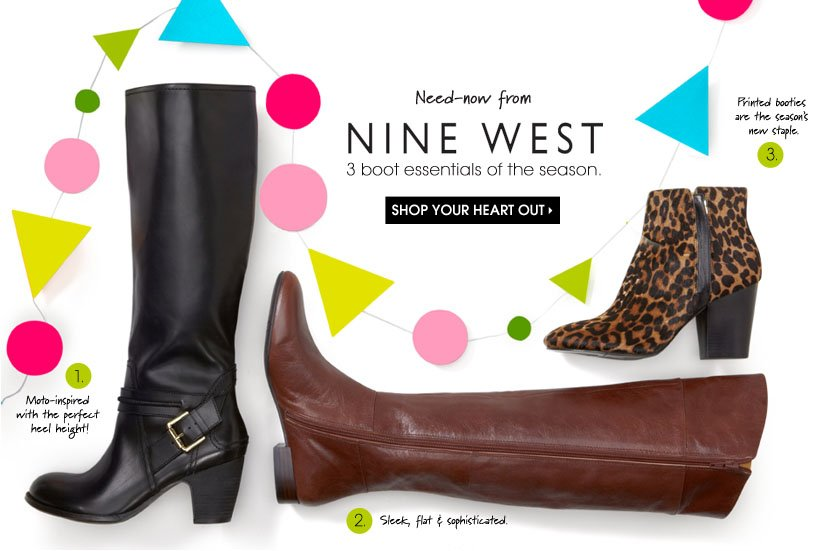 Need-now from NINE WEST 3 boot essentials of the season. SHOP YOUR HEART OUT