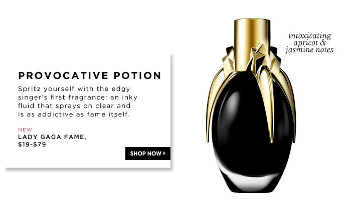 Provocative Potion. Spritz yourself with the edgy singer's first fragrance: an inky fluid that sprays on clear and is as addictive as fame itself. intoxicating apricot & jasmine notes. new. Lady Gaga FAME, $19-$79
