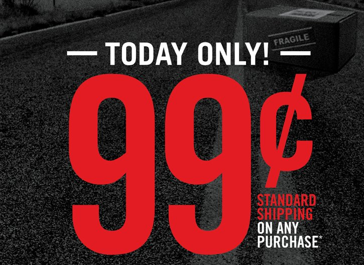 TODAY ONLY! 99 CENT STANDARD SHIPPING ON ANY PURCHASE*