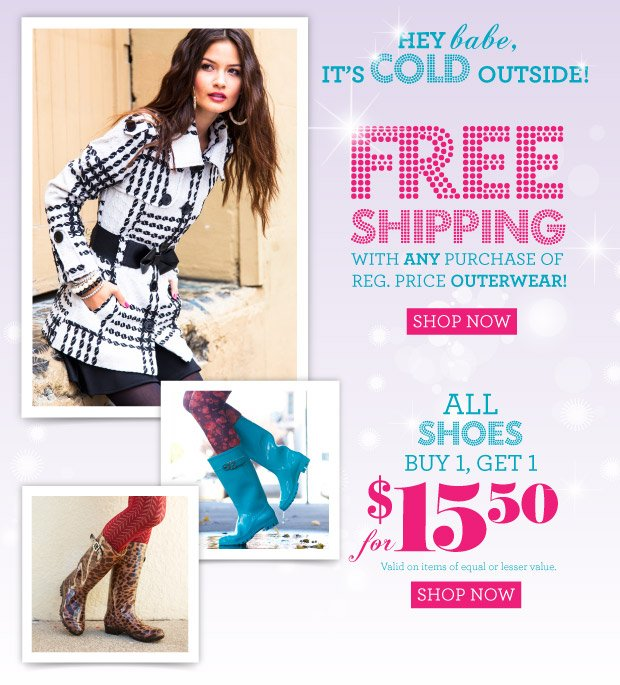 Hey babe, its cold outside! Free shipping with any purchase of reg. price outerwear.