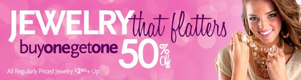 Jewelry that Flatters - Buy One Get One 50% Off All Regularly Priced Jewelry $2.80 and Up