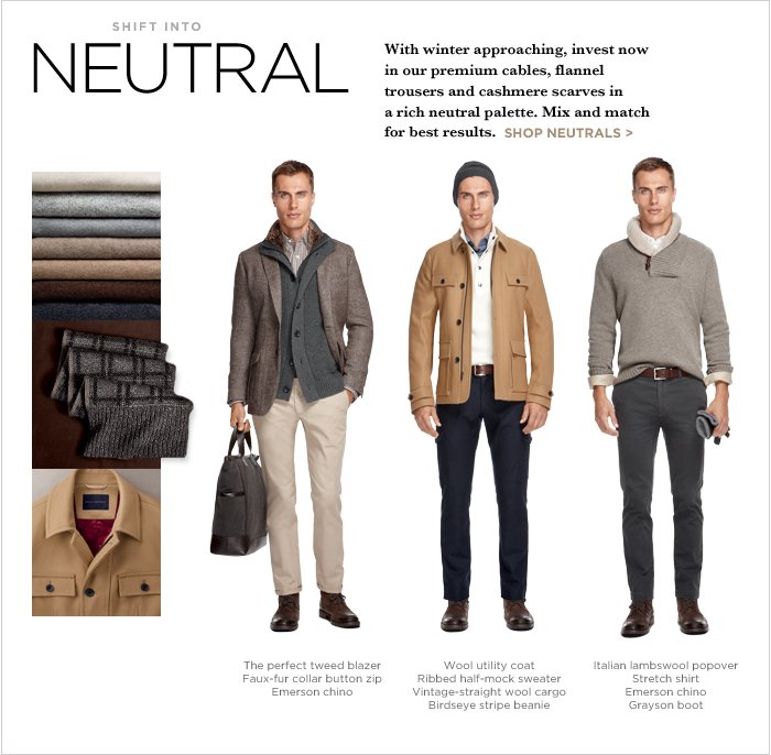 SHIFT INTO NEUTRAL | With winter approaching, invest now in our premium cables, flannel trousers and cashmere scarves in a rich neutral palette. Mix and match for best results. Shop neutrals