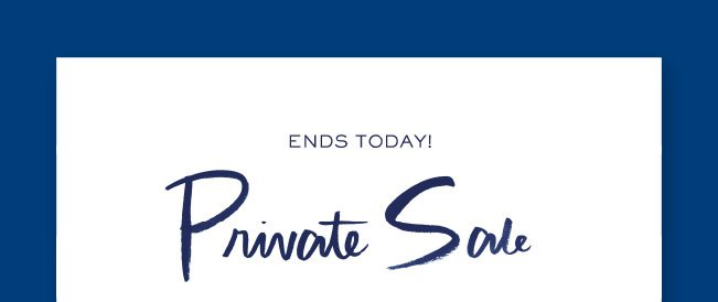 Private Sale  Ends Today