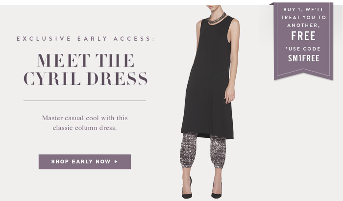 Exclusive Early Access: Meet The Cyril Dress - Buy 1, we'll treat you to another, Free. *Use Code: SM1FREE