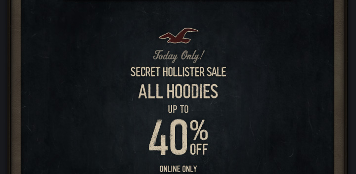 TODAY ONLY! SECRET HOLLISTER SALE ALL HOODIES UP TO 40% OFF