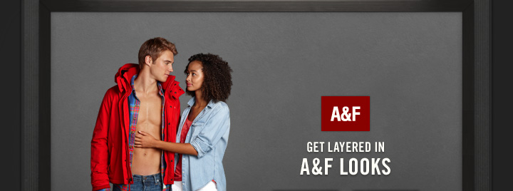 A&F     GET LAYERED IN A&F LOOKS