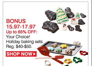 BONUS 15.97-17.97. Up to 65% OFF: Your Choice! Holiday baking sets. Reg. $40-$50. Shop now.