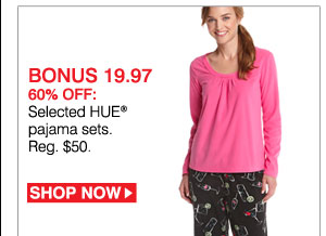 BONUS 19.97. 60% OFF: Selected HUE® pajama sets. Reg. $50. Shop now.
