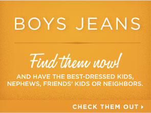 BOYS JEANS FIND THEM NOW! AND HAVE THE BEST DRESSED KIDS, NEPHEWS, FRIENDS' KIDS OR NEIGHBORS. CHECK THEM OUT