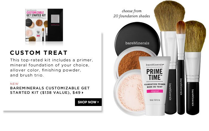 Custom Treat. This top-rated kit includes a primer, mineral foundation of your choice, allover color, finishing powder, and brush trio. choose from 20 foundation shades. new. bareMinerals Customizable Get Started Kit ($138 Value), $49