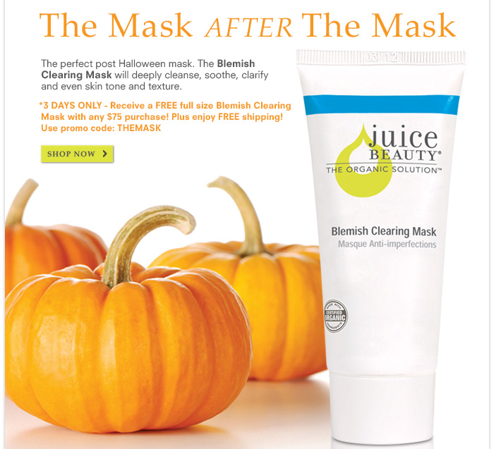 3 Days Only! FREE Blemish Clearing Mask with any $75 purchase! Promo code: THEMASK