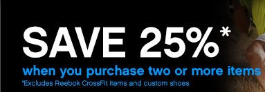 Save 25%* when you purchase two or more items | *Excludes Reebok CrossFit Items and custom shoes