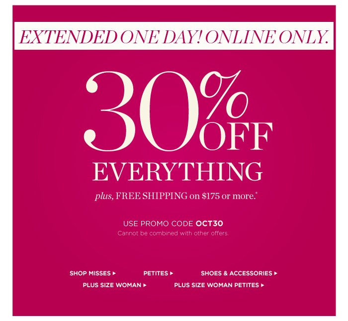 Extended One Day! Online only! 30% off everything, plus Free Shipping on $175 or more. Use promo code OCT30. Cannot be combined with other offers.