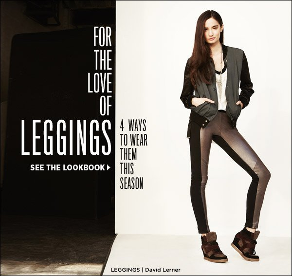 Look what leggings can do! See 4 inspired ways to style this closet staple now in our latest lookbook. Shop leggings >>