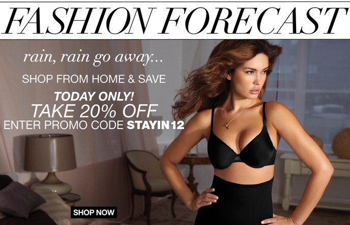 Fashion Forecast: Rain, Rain Go Away... Shop from Home & Save Today Only! Take 20%   Off Enter Promo Code STAYIN12