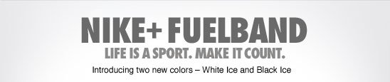 NIKE+ FUELBAND | LIFE IS A SPORT. MAKE IT COUNT. | Introducing two new colors - White Ice and Black Ice