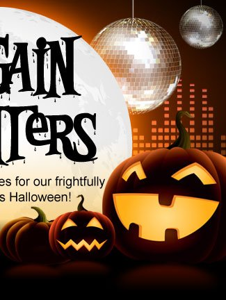 BARGAIN HAUNTERS! BOO! Prepare yourselves for our frightfully fantastic deals this Halloween!