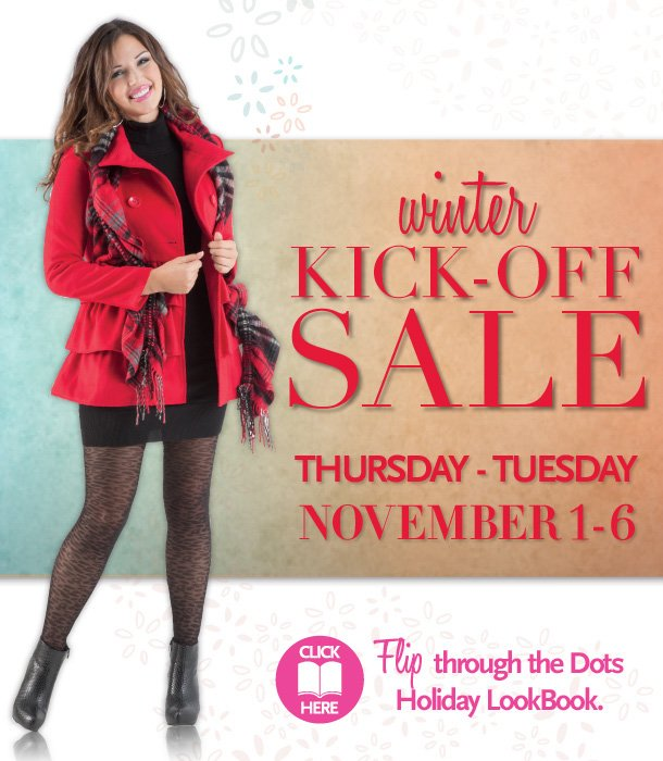 Winter Kick-Off Sale!  Thursday - Tuesday, November 1-6, 2012.  Click Here - Flip through the Dots Holiday LookBook