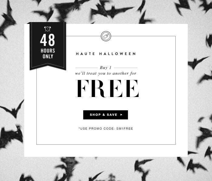 Haute Halloween - Buy 1, we'll treat you to another for Free. *Use Promo Code: SM1FREE