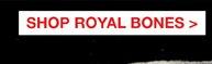 SHOP ROYAL BONES>