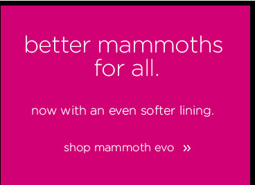 better mammoths for all. now with an even softer lining. shop mammoth evo