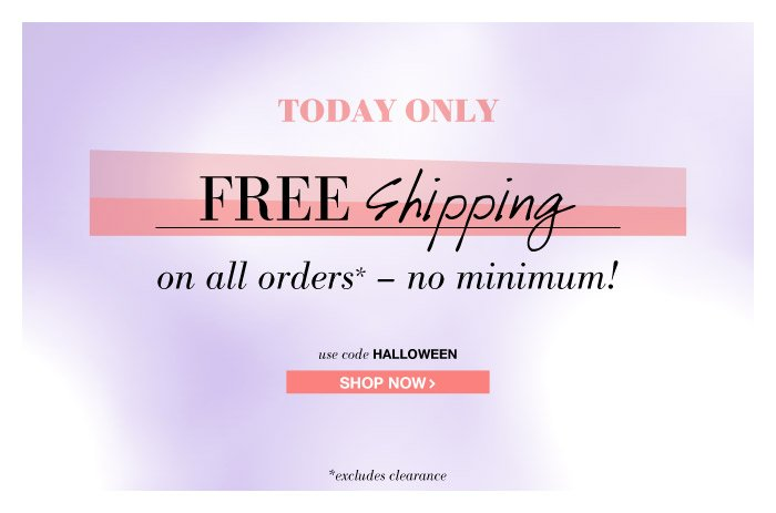 TODAY ONLY - Free Shipping on all orders, No Minimum!
