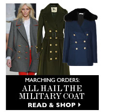 MARCHING ORDERS: ALL HAIL THE MILITARY COAT  READ & SHOP