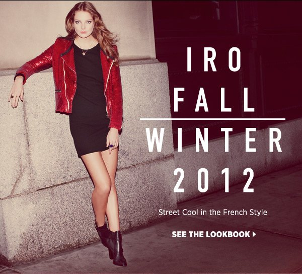 Discover IRO. Created with a très chic tomboy in mind, this Paris-based collection's unconventional, spontaneous sensibility has made it a favorite of über-cool girls worldwide. Shop IRO >>