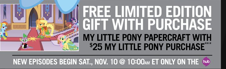 FREE LIMITED EDITION GIFT WITH PURCHASE - MY LITTLE PONY PAPERCRAFT WITH $25 MY LITTLE PONY PURCHASE***