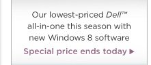 Our lowest-priced Dell™  all-in-one this season with new Windows 8 software Special price ends today