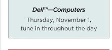 Dell™—Computers  Thursday, November 1, tune in throughout the day