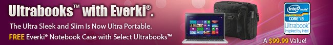 Ultrabooks with Everki. The Ultra Sleek and Slim is Now Ultra Portable. FREE Everki Notebook Case with Select Ultrabooks.