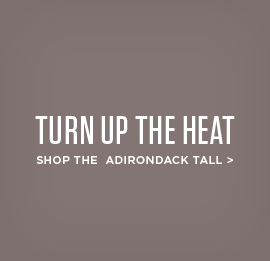 Turn up the heat - shop the andirondack tall