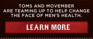 TOMS and Movember are teaming up to help change the face of men's health