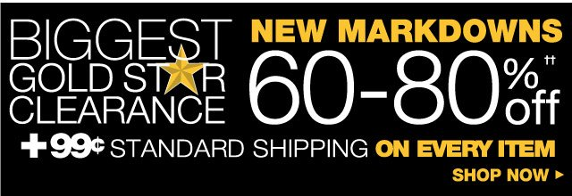 BIGGEST GOLD STAR CLEARANCE: New Markdowns 60-80% Off. Plus, 99¢ Standard Shipping on every item. SHOP NOW