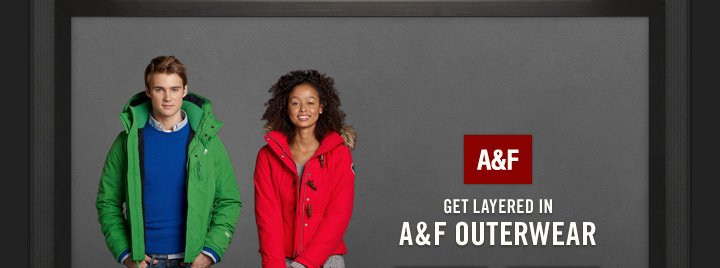 A&F          GET LAYERED IN          A&F OUTWEAR