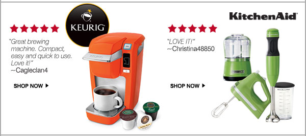 Keurig® ***** 'Great brewing machine. Compact, easy and quick to use. Love it!' -  Cagiecian4 Shop now.|KitchenAid® ***** 'LOVE IT!' - Christina48850 Shop now.