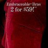 Embraceable Bras 2 for $59!**