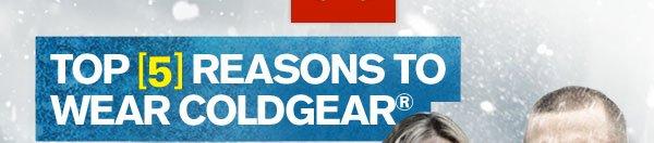 TOP 5 REASONS TO WEAR COLDGEAR®