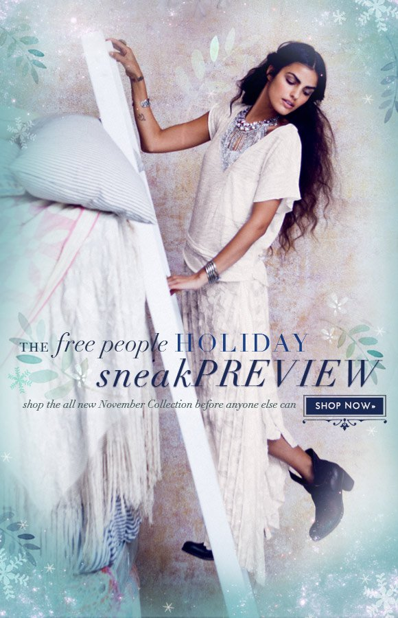 The Free People Holiday Sneak Preview: Shop the all new November Collection before anyone else can! Shop now...