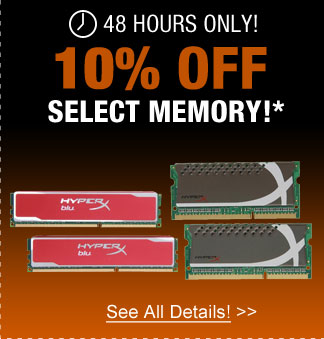 48 HOURS ONLY! 10% OFF SELECT MEMORY!*  See All Details