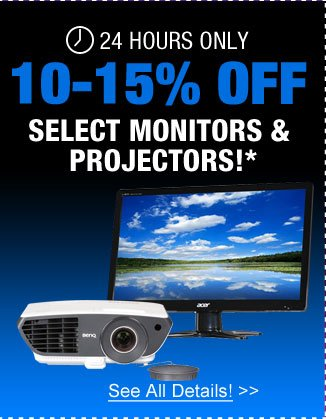 24 HOURS ONLY! 10-15% OFF SELECT MONITORS & PROJECTORS!* See All Details