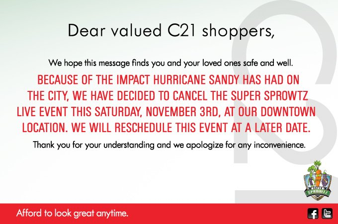 Because of the impact Hurricane Sandy has had on the city, we have decided to  cancel the Super Sprowtz Live event this Saturday, November 3rd, at our downtown  location. We will reschedule this event at a later date
