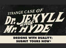 Jekyll and Hyde Challenge. Designs with duality. Submit yours now.