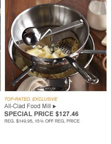 TOP-RATED, EXCLUSIVE - All-Clad Food Mill - SPECIAL PRICE $127.46 (REG. $149.95, 15% OFF REG. PRICE)