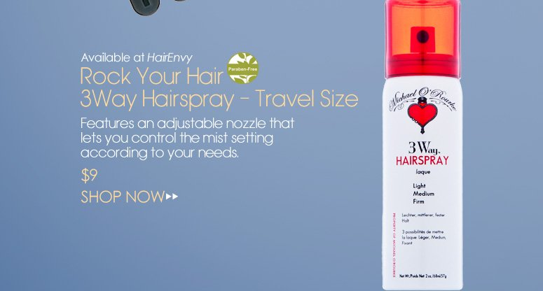 Available at HairEnvy –  Paraben-free Rock Your Hair 3Way Hairspray – Travel Size Features an adjustable nozzle that lets you control the mist setting according to your needs. $9 Shop Now>>