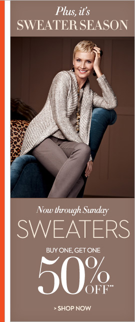 Plus, it's sweater season!  Now through Sunday Sweaters - Buy One, Get One 50% OFF**  SHOP NOW